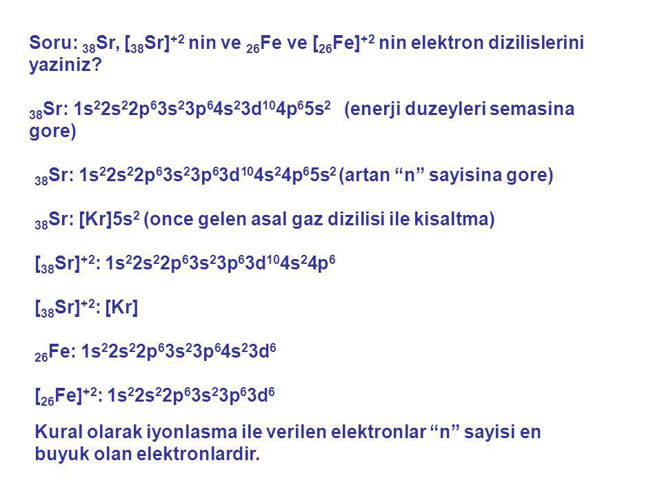 Soru: 38Sr, [38Sr]+2 nin ve 26Fe ve [26Fe]+2 nin elektron dizilislerini yaziniz